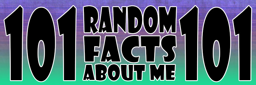 101 Random Facts about Me
